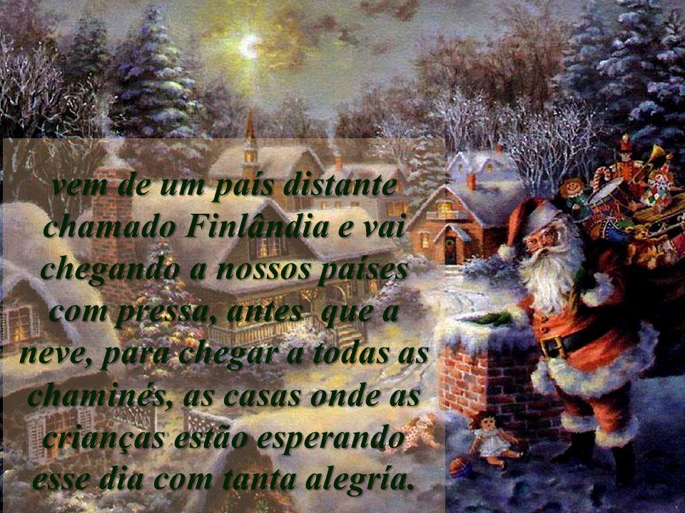Há muitos sininhos que vão tocando e deixando muitíssima alegria, todos adivinharam: é Papai Noel ou Santa Claus,
