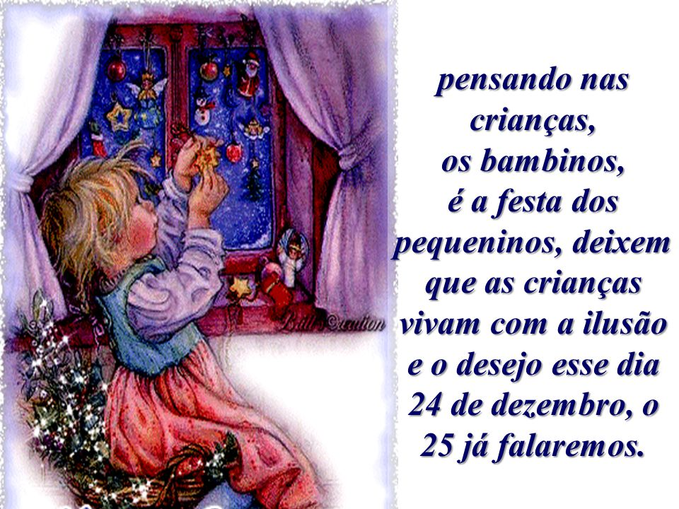Todos adivinharam, vocês também pais, avós, todos os adultos do mundo adivinharam que chega o Natal, a Natividade, estas festas são tão especiais, há