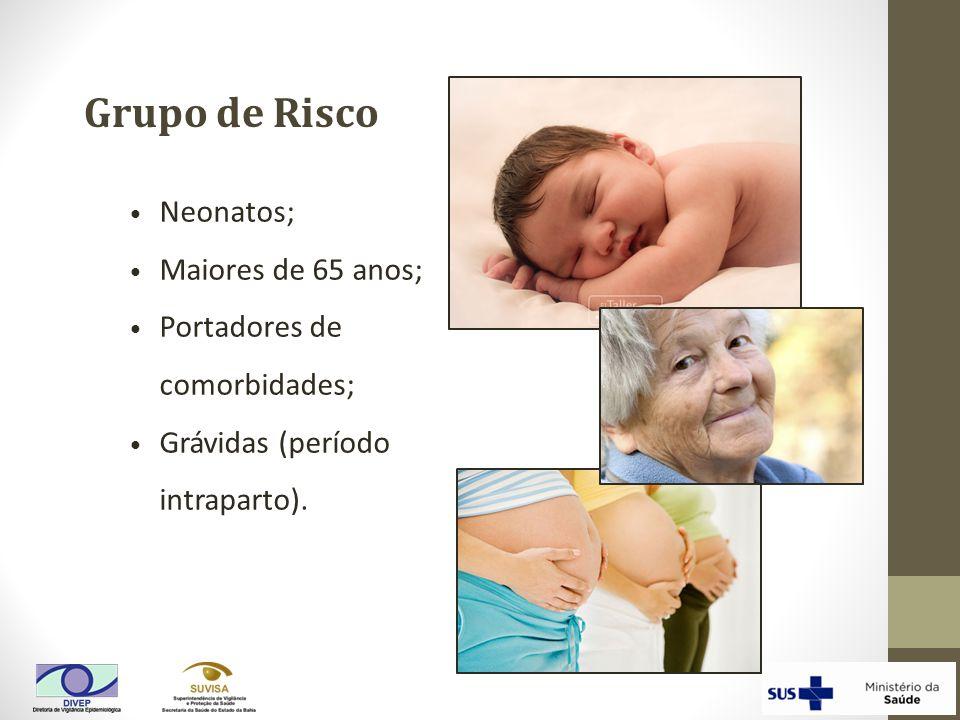 Grupo de Risco Neonatos; Maiores de 65 anos; Portadores de comorbidades; Grávidas (período intraparto).