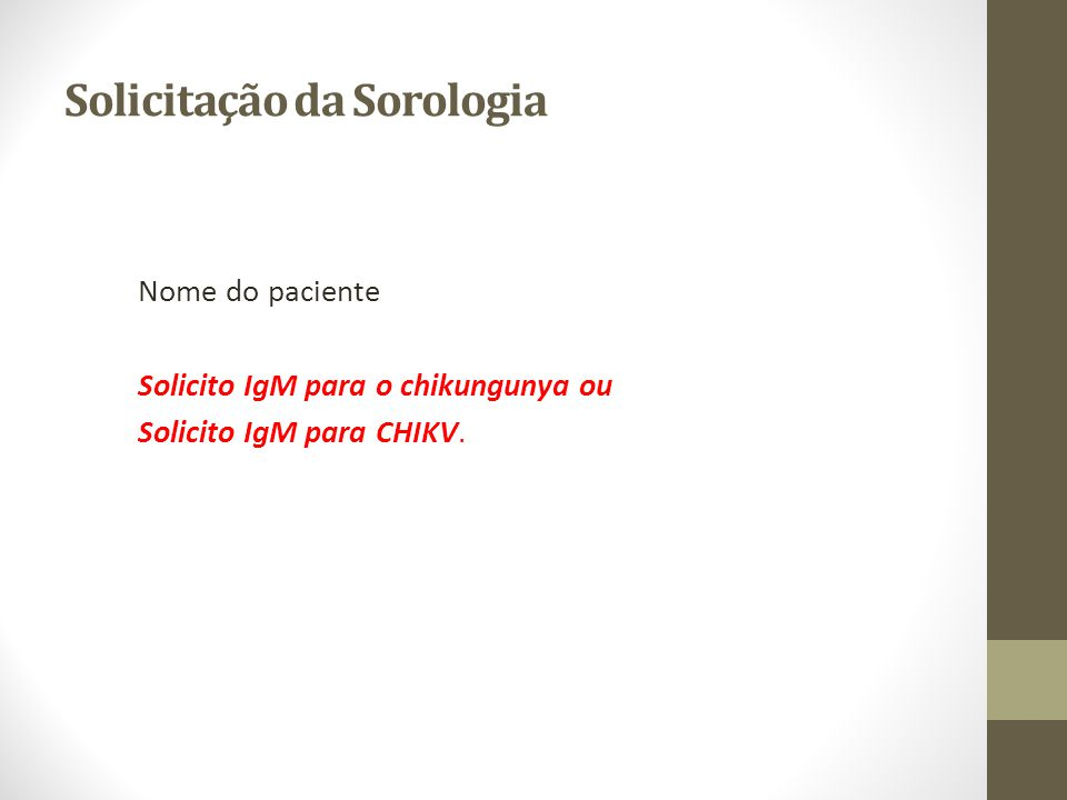 Solicitação da Sorologia Nome do paciente Solicito IgM para o chikungunya ou Solicito IgM para CHIKV.