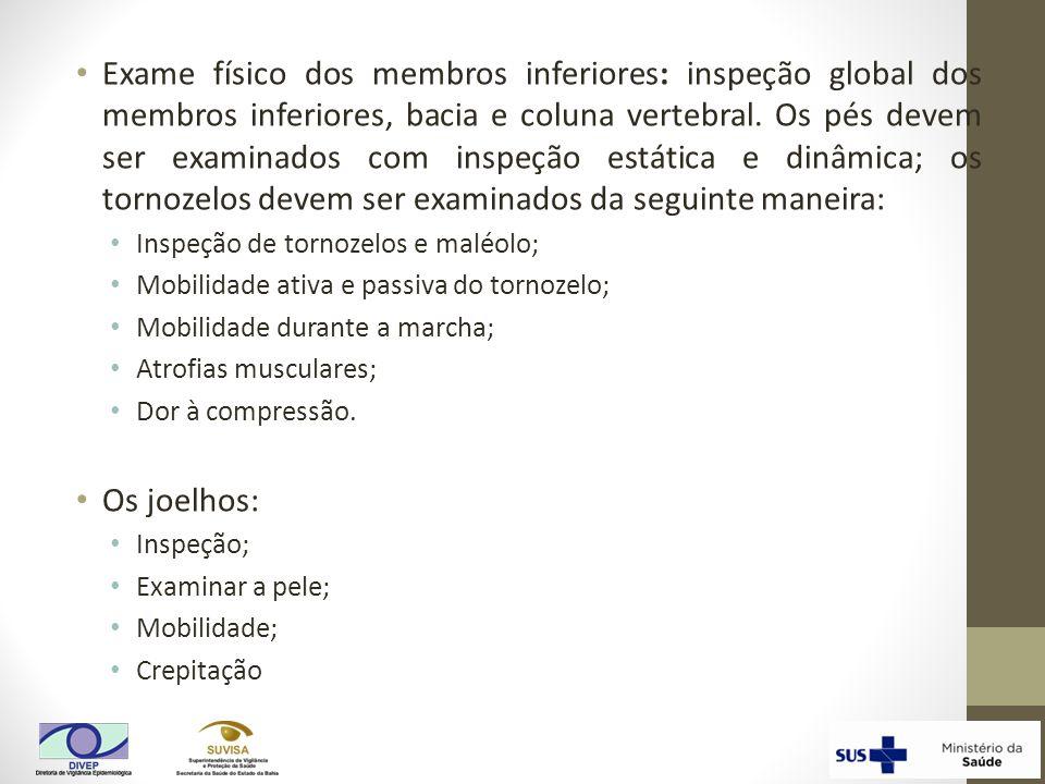 Exame físico dos membros inferiores: inspeção global dos membros inferiores, bacia e coluna vertebral. Os pés devem ser examinados com inspeção estáti