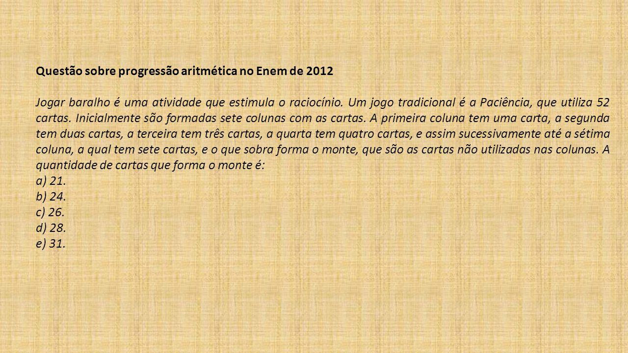Questão sobre progressão aritmética no Enem de 2012 Jogar baralho é uma atividade que estimula o raciocínio.