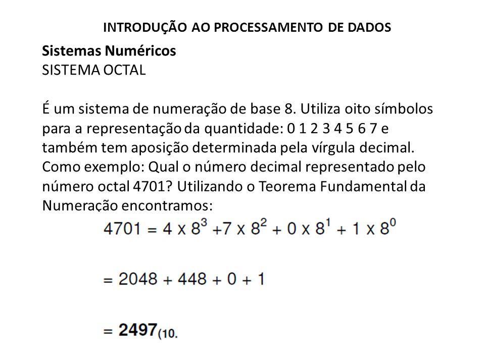 Sistemas Numéricos SISTEMA OCTAL É um sistema de numeração de base 8. Utiliza oito símbolos para a representação da quantidade: 0 1 2 3 4 5 6 7 e tamb