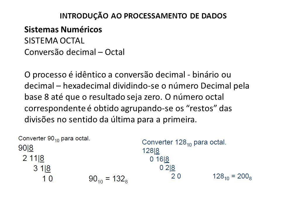 Sistemas Numéricos SISTEMA OCTAL Conversão decimal – Octal O processo é idêntico a conversão decimal - binário ou decimal – hexadecimal dividindo-se o