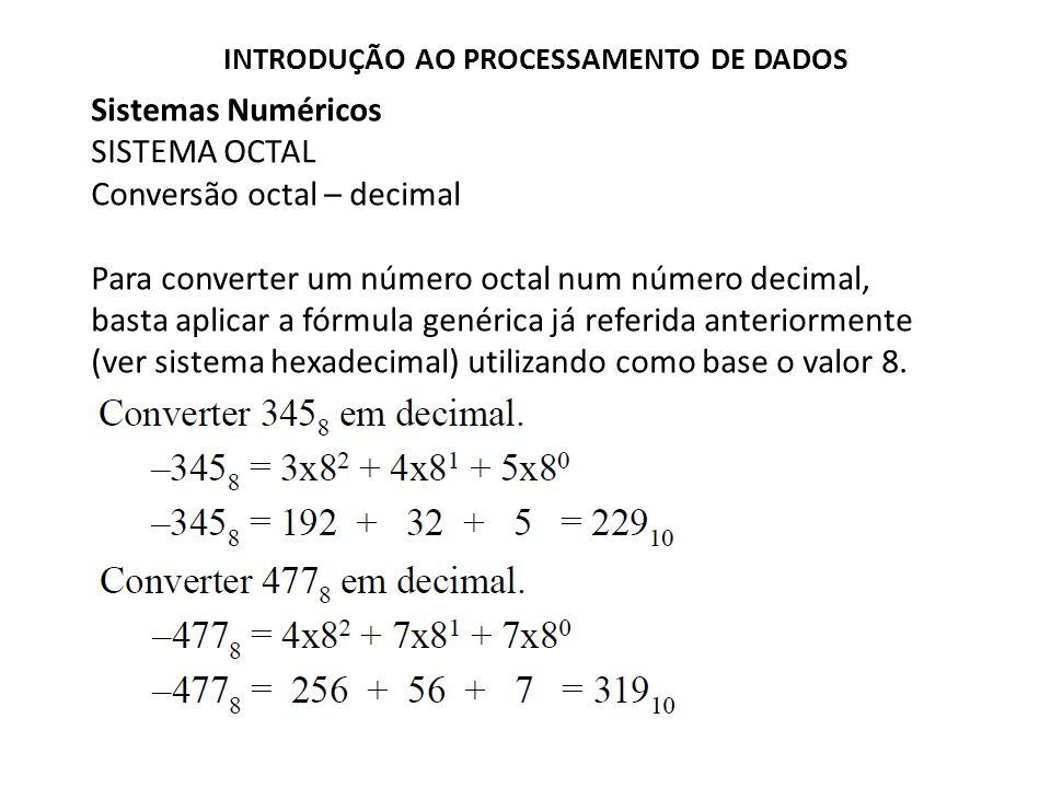 Sistemas Numéricos SISTEMA OCTAL Conversão octal – decimal Para converter um número octal num número decimal, basta aplicar a fórmula genérica já refe