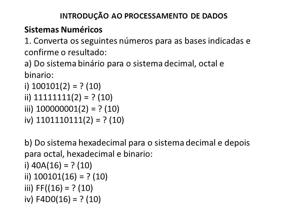 Sistemas Numéricos 1. Converta os seguintes números para as bases indicadas e confirme o resultado: a) Do sistema binário para o sistema decimal, octa