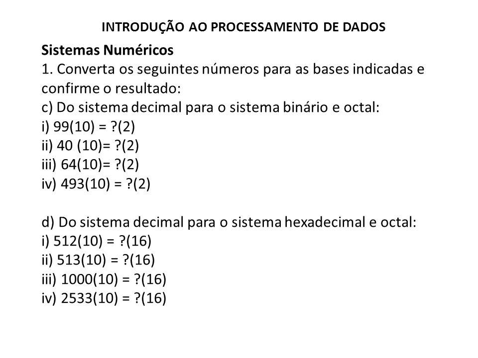 Sistemas Numéricos 1. Converta os seguintes números para as bases indicadas e confirme o resultado: c) Do sistema decimal para o sistema binário e oct
