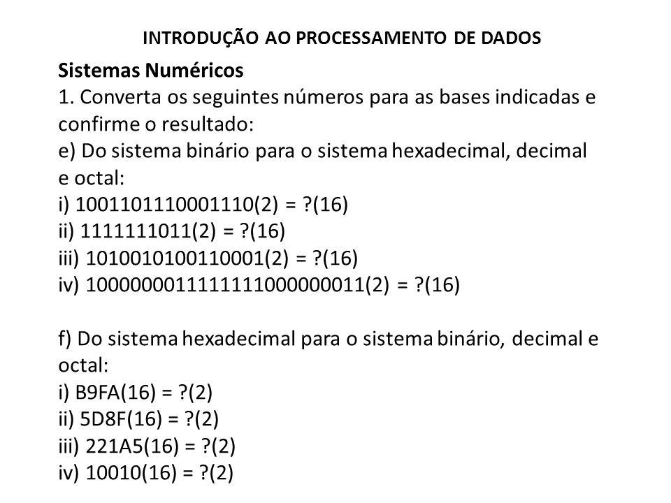 Sistemas Numéricos 1. Converta os seguintes números para as bases indicadas e confirme o resultado: e) Do sistema binário para o sistema hexadecimal,