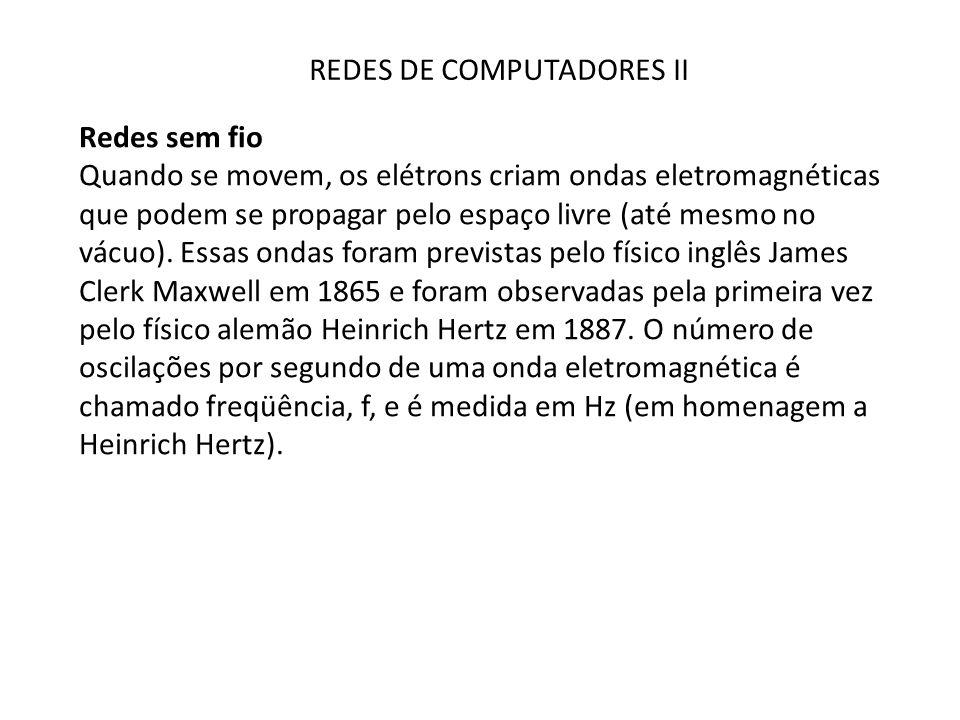 REDES DE COMPUTADORES II Redes sem fio Para evitar o caos total, têm sido feitos acordos nacionais e internacionais a respeito de quem terá o direito de usar cada uma das frequências.