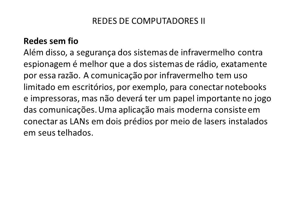 REDES DE COMPUTADORES II Redes sem fio Além disso, a segurança dos sistemas de infravermelho contra espionagem é melhor que a dos sistemas de rádio, e