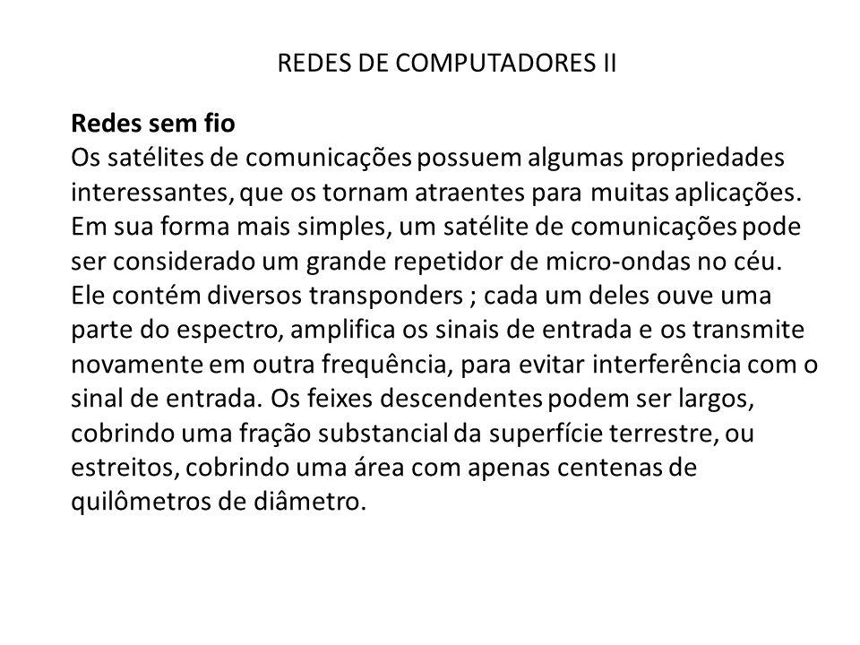REDES DE COMPUTADORES II Redes sem fio Os satélites de comunicações possuem algumas propriedades interessantes, que os tornam atraentes para muitas ap