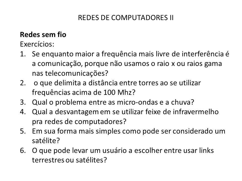 REDES DE COMPUTADORES II Redes sem fio Exercícios: 1.Se enquanto maior a frequência mais livre de interferência é a comunicação, porque não usamos o r