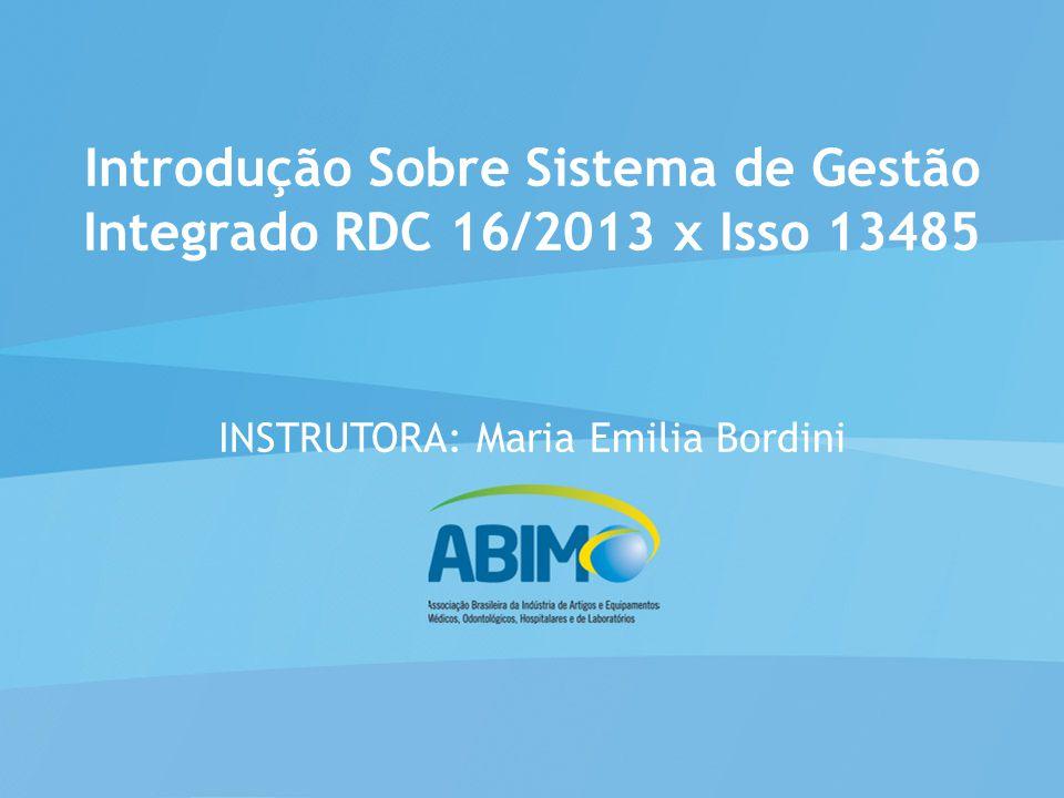 Introdução Sobre Sistema de Gestão Integrado RDC 16/2013 x Isso 13485 INSTRUTORA: Maria Emilia Bordini