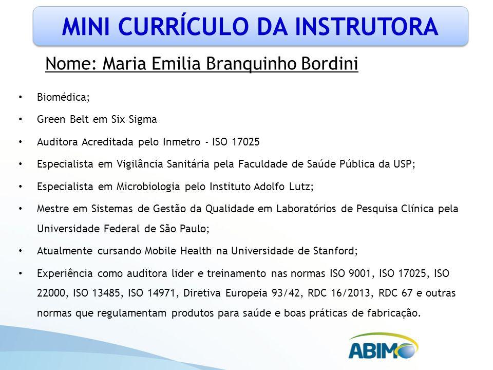 Nome: Maria Emilia Branquinho Bordini Biomédica; Green Belt em Six Sigma Auditora Acreditada pelo Inmetro - ISO 17025 Especialista em Vigilância Sanit