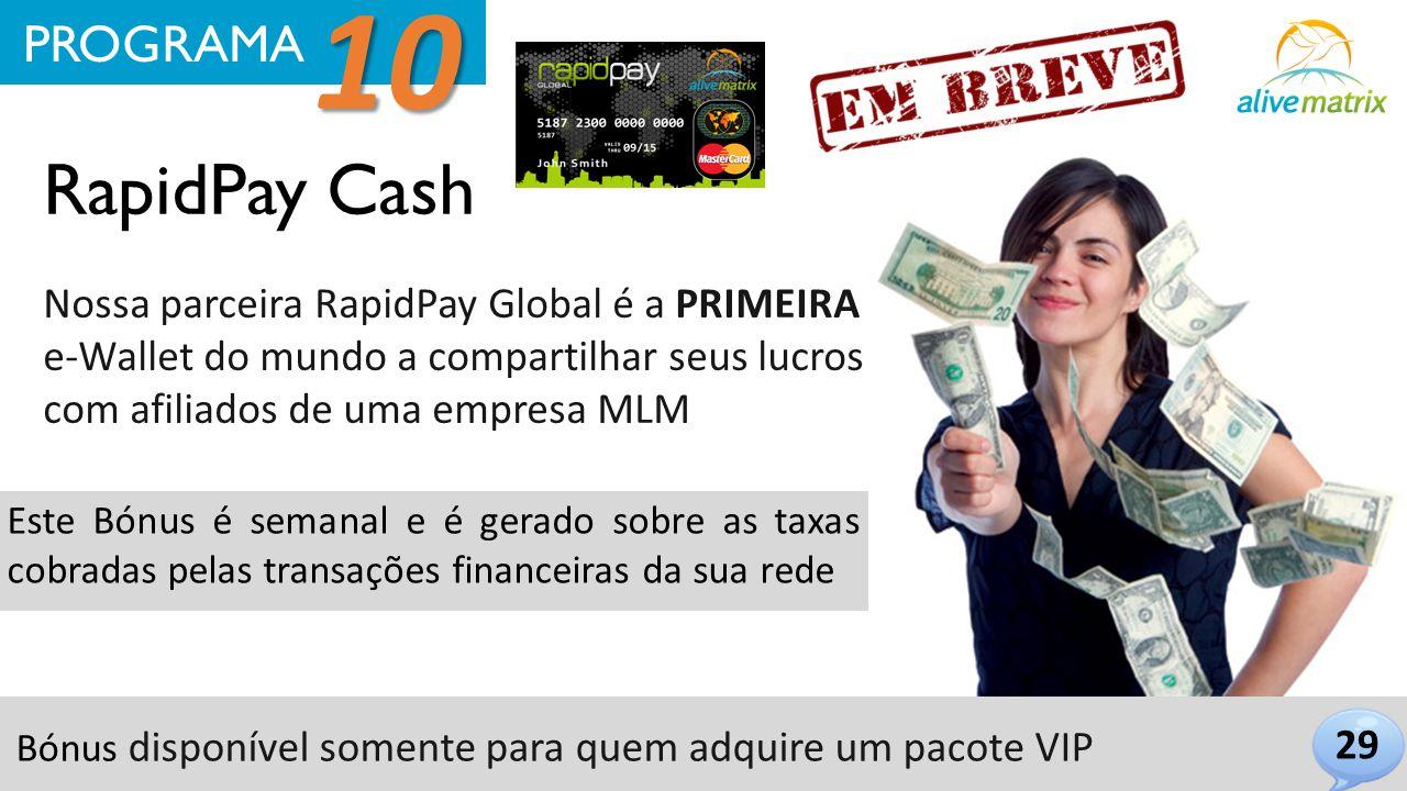 RapidPay Cash 29 PROGRAMA 10 Nossa parceira RapidPay Global é a PRIMEIRA e-Wallet do mundo a compartilhar seus lucros com afiliados de uma empresa MLM