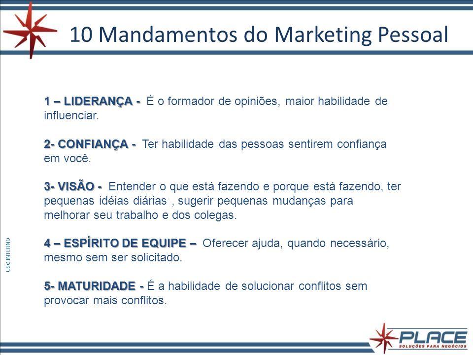 10 Mandamentos do Marketing Pessoal USO INTERNO 1 – LIDERANÇA - 1 – LIDERANÇA - É o formador de opiniões, maior habilidade de influenciar.