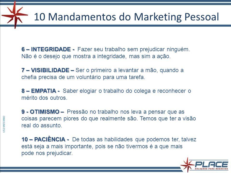 10 Mandamentos do Marketing Pessoal USO INTERNO 6 – INTEGRIDADE - 6 – INTEGRIDADE - Fazer seu trabalho sem prejudicar ninguém.