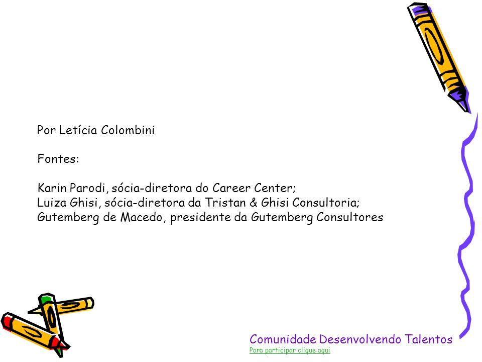 Comunidade Desenvolvendo Talentos Para participar clique aqui Por Letícia Colombini Fontes: Karin Parodi, sócia-diretora do Career Center; Luiza Ghisi