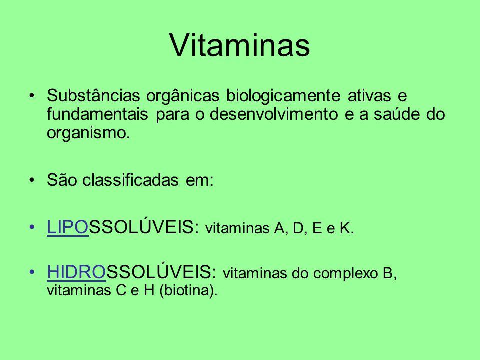 Vitaminas Substâncias orgânicas biologicamente ativas e fundamentais para o desenvolvimento e a saúde do organismo. São classificadas em: LIPOSSOLÚVEI