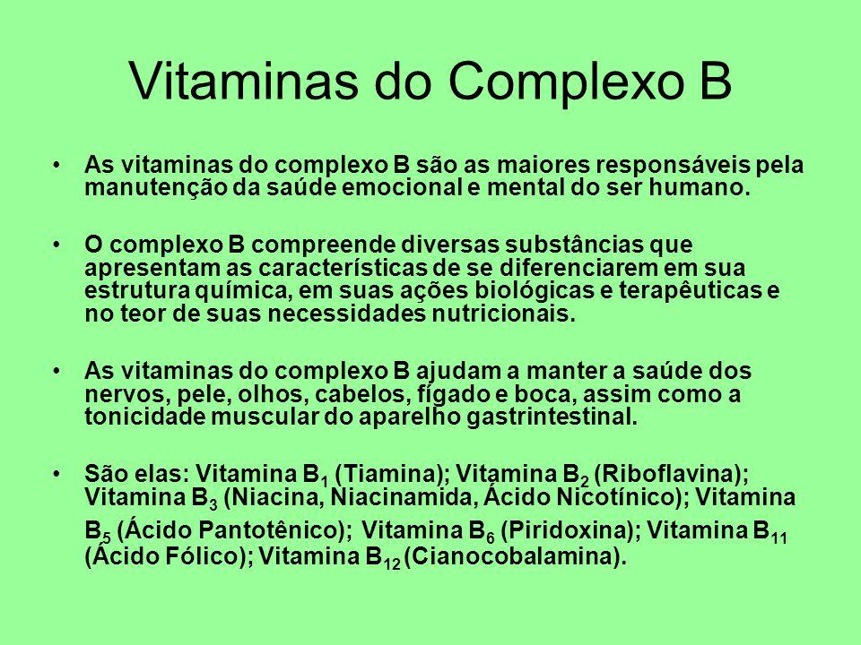 Vitaminas do Complexo B As vitaminas do complexo B são as maiores responsáveis pela manutenção da saúde emocional e mental do ser humano. O complexo B
