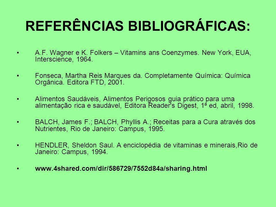 REFERÊNCIAS BIBLIOGRÁFICAS: A.F. Wagner e K. Folkers – Vitamins ans Coenzymes. New York, EUA, Interscience, 1964. Fonseca, Martha Reis Marques da. Com