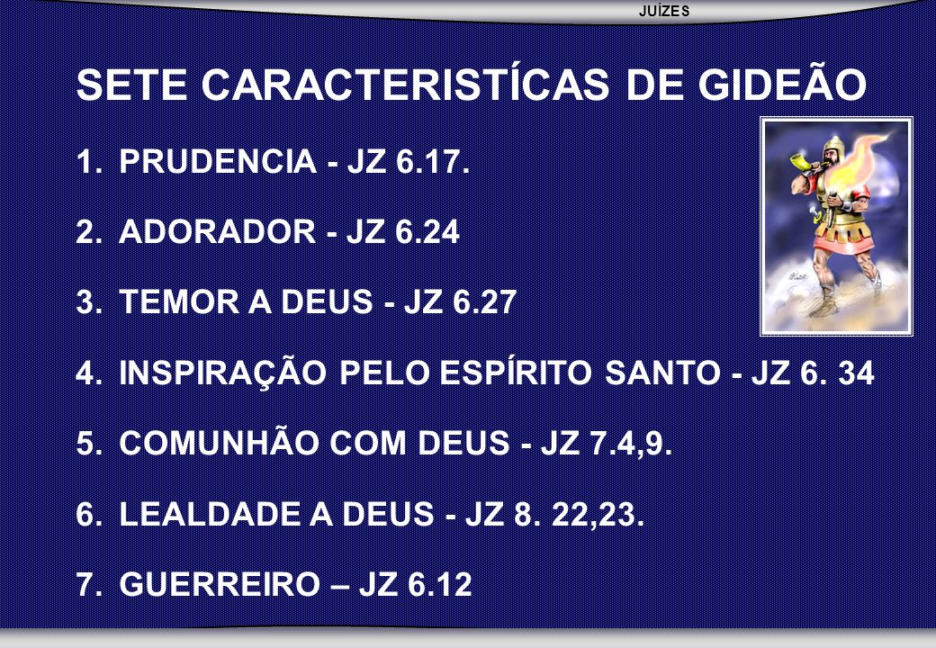 JUÍZES SEBAC - SEMINÁRIO BATISTA DA CHAPADA SETE CARACTERISTÍCAS DE GIDEÃO 1.PRUDENCIA - JZ 6.17.