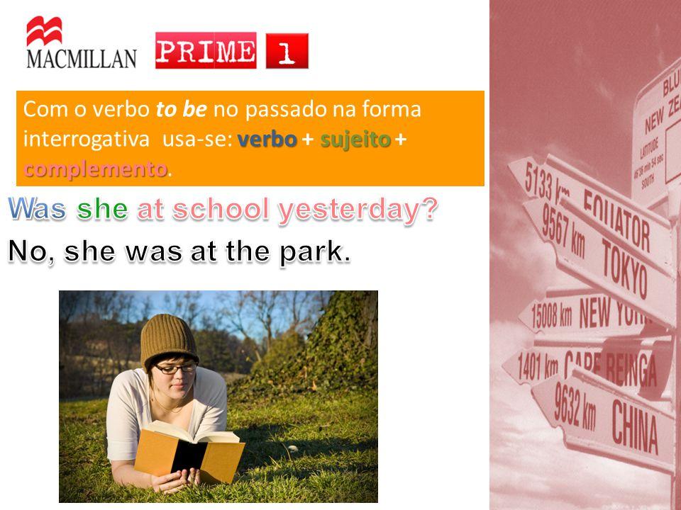 verbosujeito complemento Com o verbo to be no passado na forma interrogativa usa-se: verbo + sujeito + complemento.