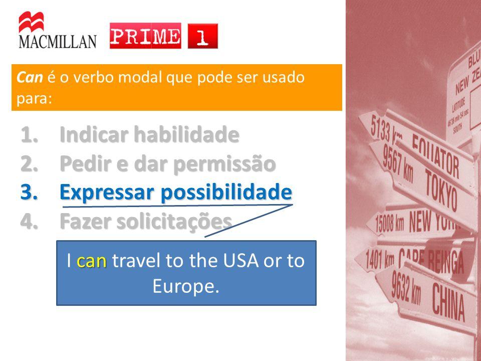 Can é o verbo modal que pode ser usado para: 1.Indicar habilidade 2.Pedir e dar permissão 3.Expressar possibilidade 4.Fazer solicitações can I can travel to the USA or to Europe.