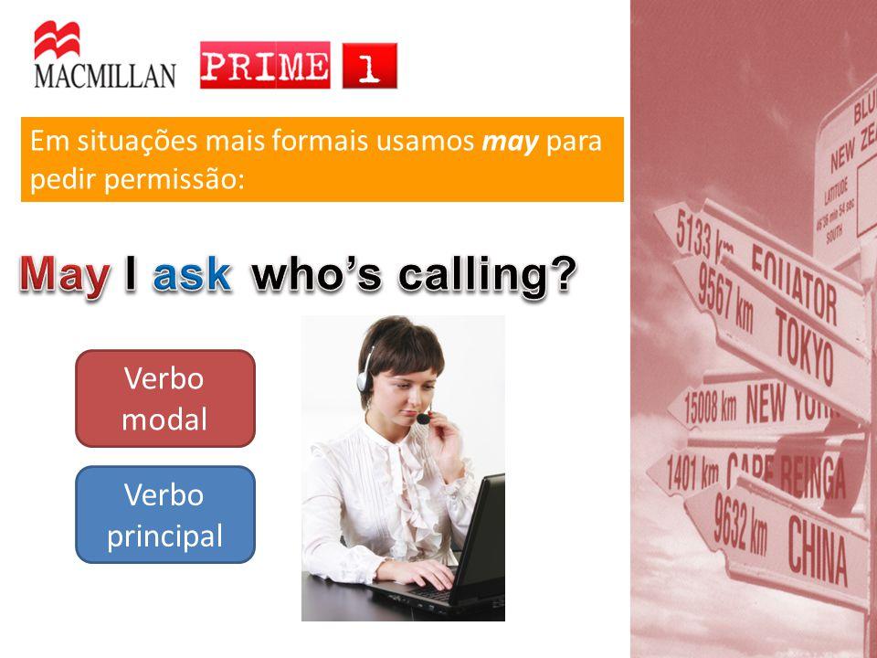 Em situações mais formais usamos may para pedir permissão: Verbo modal Verbo principal