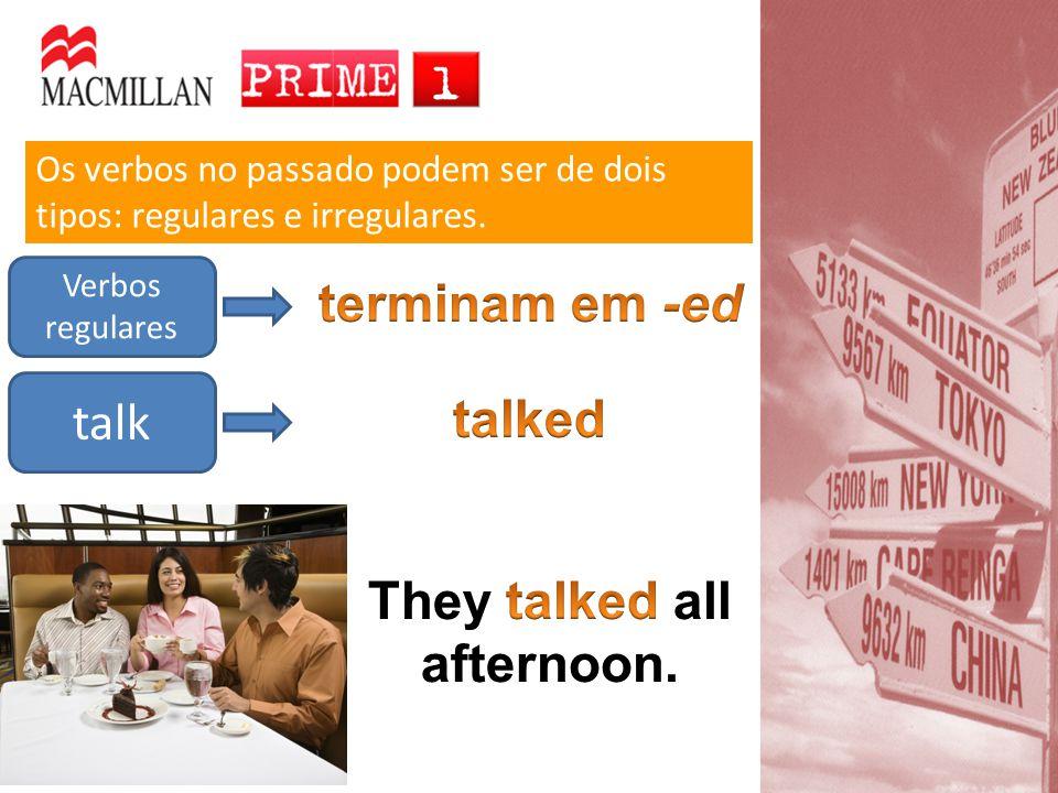 Os verbos no passado podem ser de dois tipos: regulares e irregulares. Verbos regulares talk