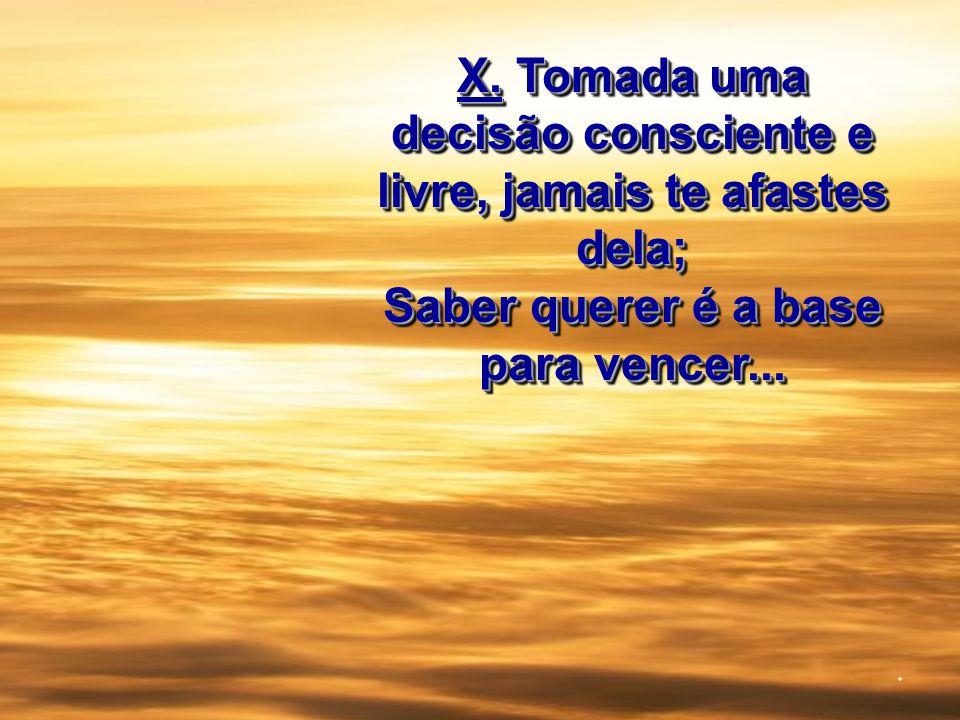 X. Tomada uma decisão consciente e livre, jamais te afastes dela; Saber querer é a base para vencer... X. Tomada uma decisão consciente e livre, jamai