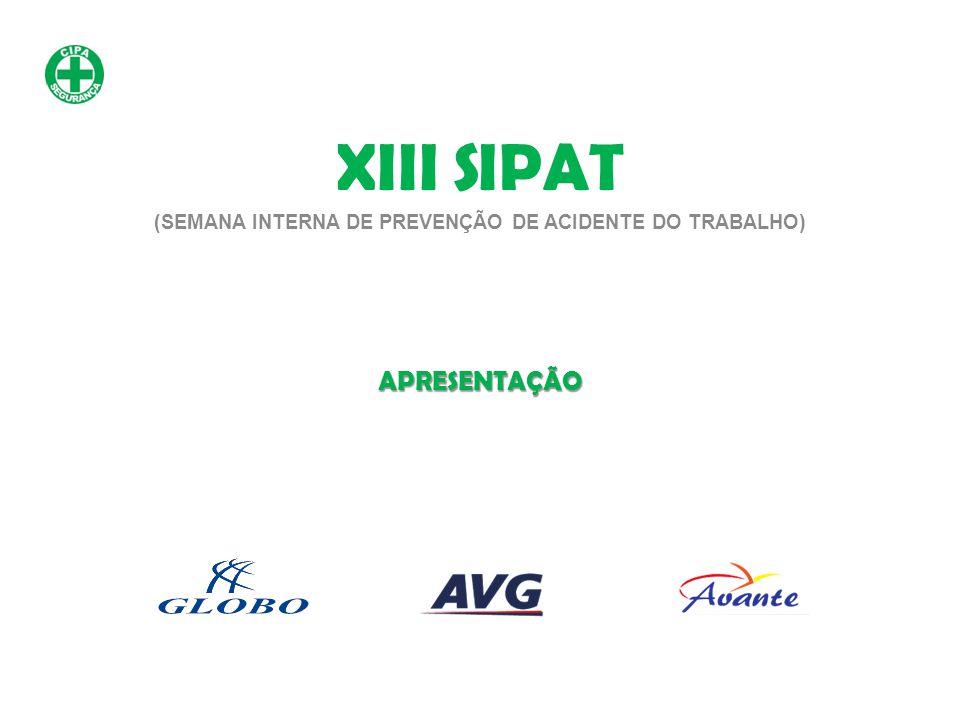 APRESENTAÇÃO XIII SIPAT (SEMANA INTERNA DE PREVENÇÃO DE ACIDENTE DO TRABALHO)