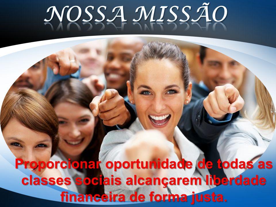 Proporcionar oportunidade de todas as classes sociais alcançarem liberdade financeira de forma justa.