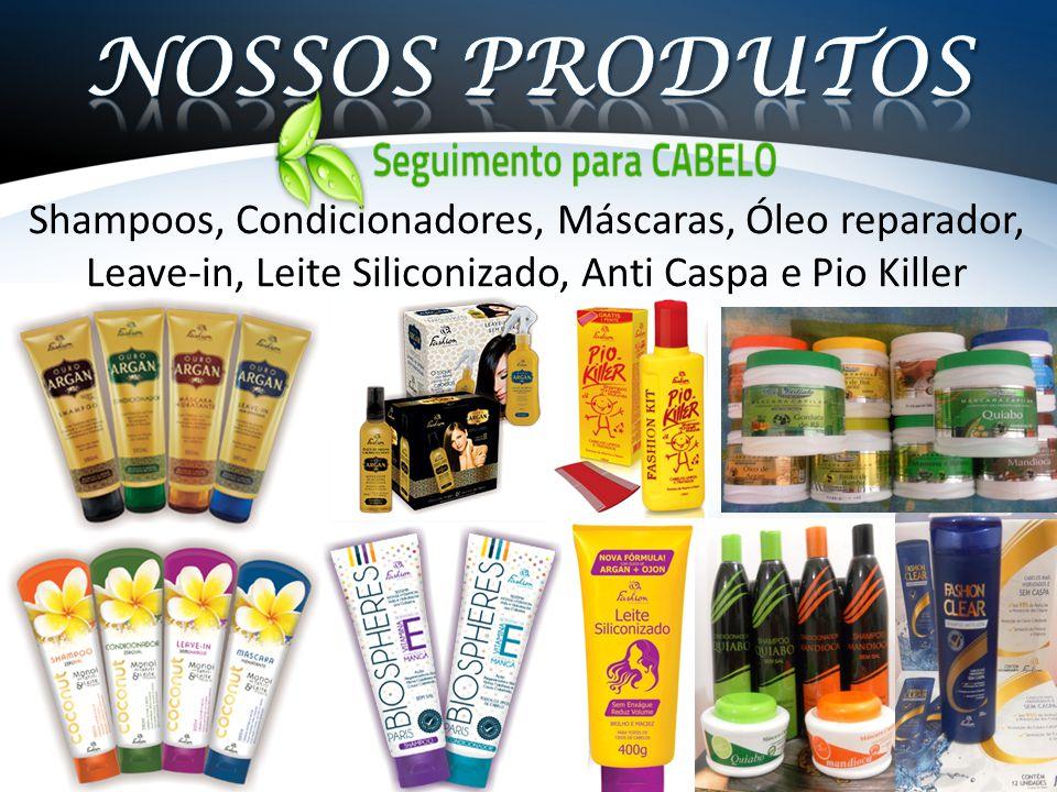 Shampoos, Condicionadores, Máscaras, Óleo reparador, Leave-in, Leite Siliconizado, Anti Caspa e Pio Killer