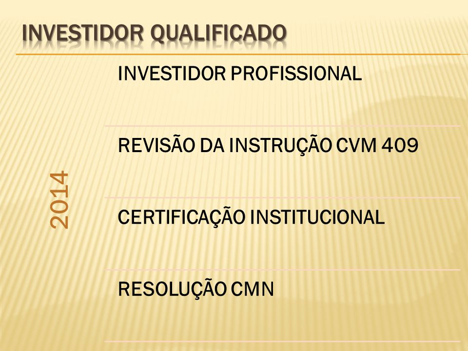 2014 INVESTIDOR PROFISSIONAL REVISÃO DA INSTRUÇÃO CVM 409 CERTIFICAÇÃO INSTITUCIONAL RESOLUÇÃO CMN