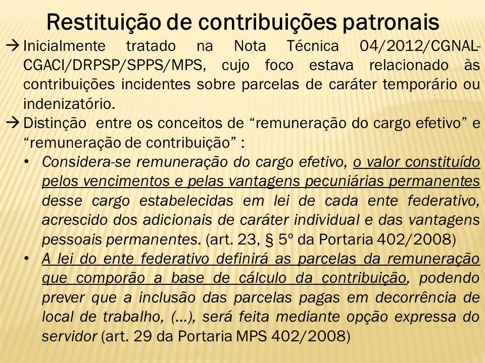 Restituição de contribuições patronais  Inicialmente tratado na Nota Técnica 04/2012/CGNAL- CGACI/DRPSP/SPPS/MPS, cujo foco estava relacionado às con