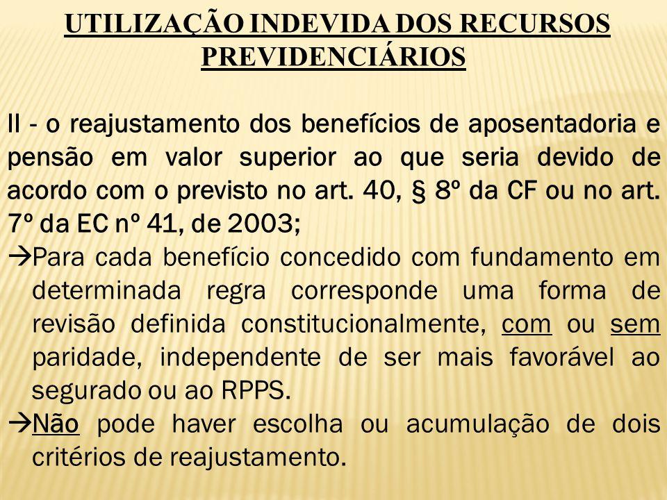 UTILIZAÇÃO INDEVIDA DOS RECURSOS PREVIDENCIÁRIOS II - o reajustamento dos benefícios de aposentadoria e pensão em valor superior ao que seria devido d