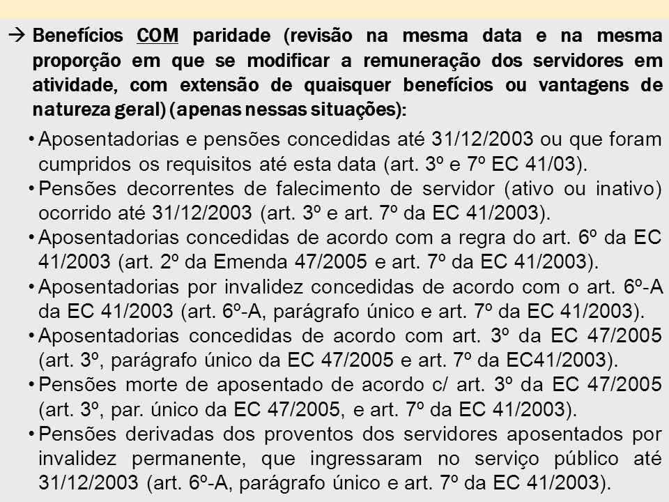  Benefícios COM paridade (revisão na mesma data e na mesma proporção em que se modificar a remuneração dos servidores em atividade, com extensão de q