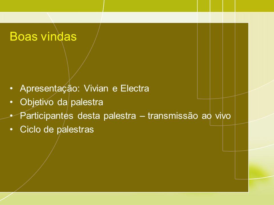 Boas vindas Apresentação: Vivian e Electra Objetivo da palestra Participantes desta palestra – transmissão ao vivo Ciclo de palestras