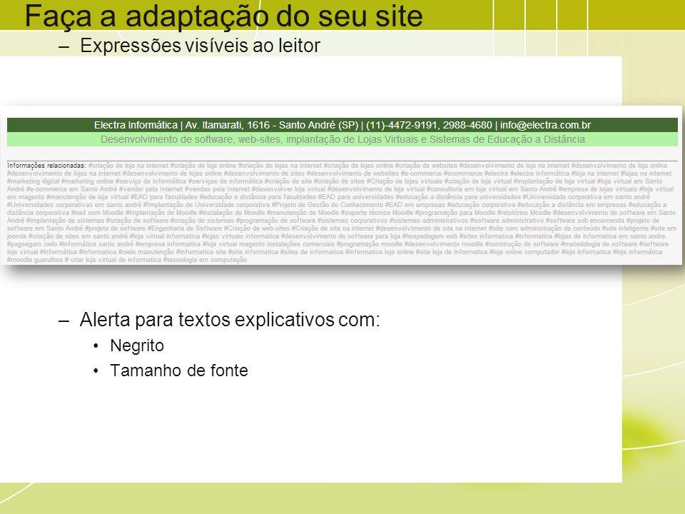 Faça a adaptação do seu site –Expressões visíveis ao leitor –Alerta para textos explicativos com: Negrito Tamanho de fonte