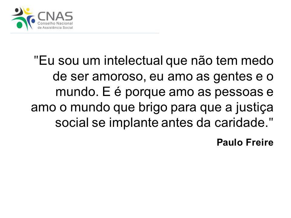 ʺ Eu sou um intelectual que não tem medo de ser amoroso, eu amo as gentes e o mundo. E é porque amo as pessoas e amo o mundo que brigo para que a just