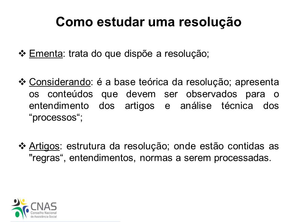 Como estudar uma resolução  Ementa: trata do que dispõe a resolução;  Considerando: é a base teórica da resolução; apresenta os conteúdos que devem