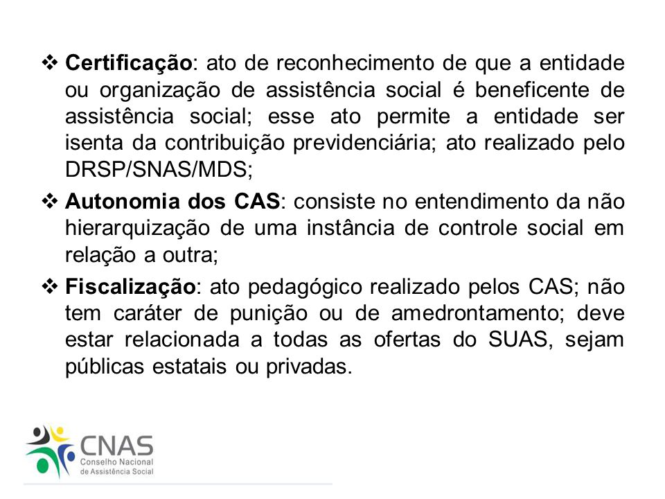  Certificação: ato de reconhecimento de que a entidade ou organização de assistência social é beneficente de assistência social; esse ato permite a e