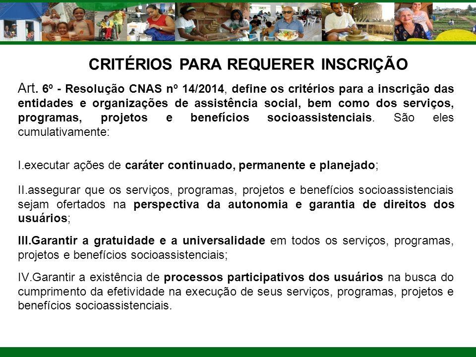 CRITÉRIOS PARA REQUERER INSCRIÇÃO Art. 6º - Resolução CNAS nº 14/2014, define os critérios para a inscrição das entidades e organizações de assistênci