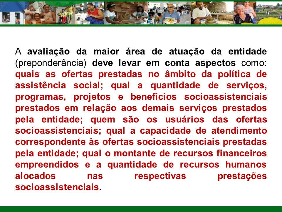 A avaliação da maior área de atuação da entidade (preponderância) deve levar em conta aspectos como: quais as ofertas prestadas no âmbito da política
