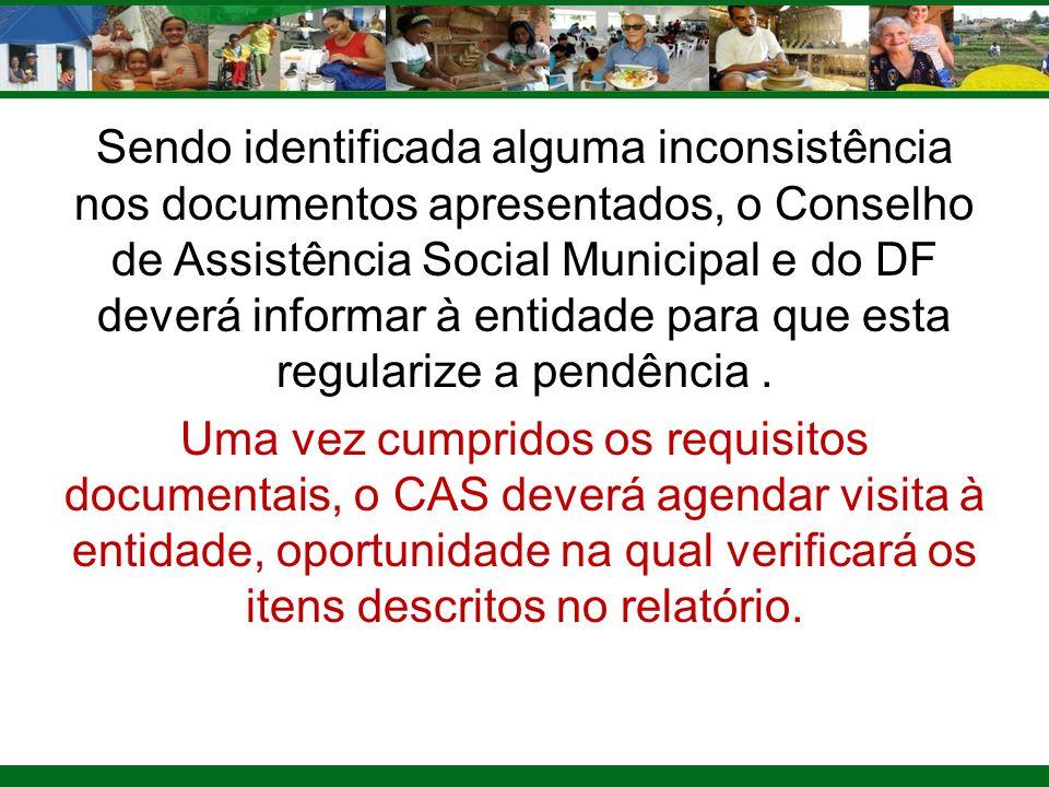 Sendo identificada alguma inconsistência nos documentos apresentados, o Conselho de Assistência Social Municipal e do DF deverá informar à entidade pa