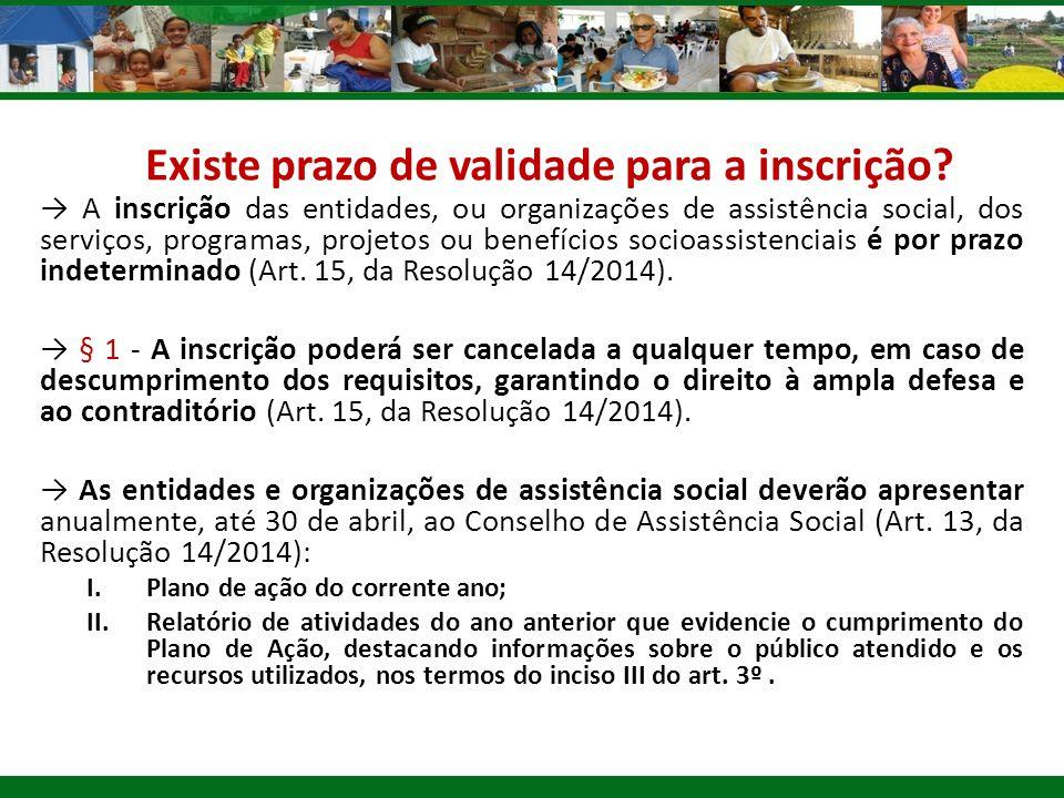 Existe prazo de validade para a inscrição? → A inscrição das entidades, ou organizações de assistência social, dos serviços, programas, projetos ou be