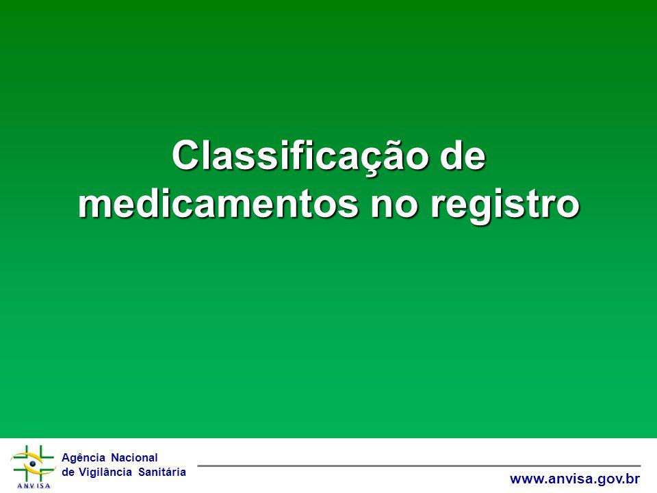 Agência Nacional de Vigilância Sanitária www.anvisa.gov.br Classificação de medicamentos no registro