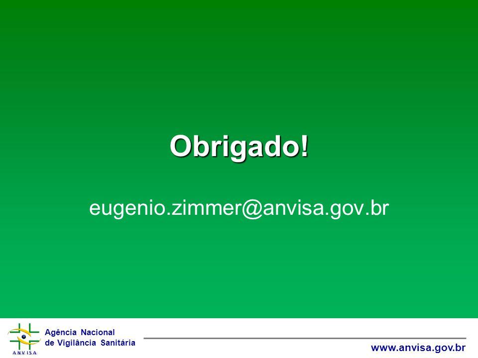 Agência Nacional de Vigilância Sanitária www.anvisa.gov.br Obrigado! eugenio.zimmer@anvisa.gov.br