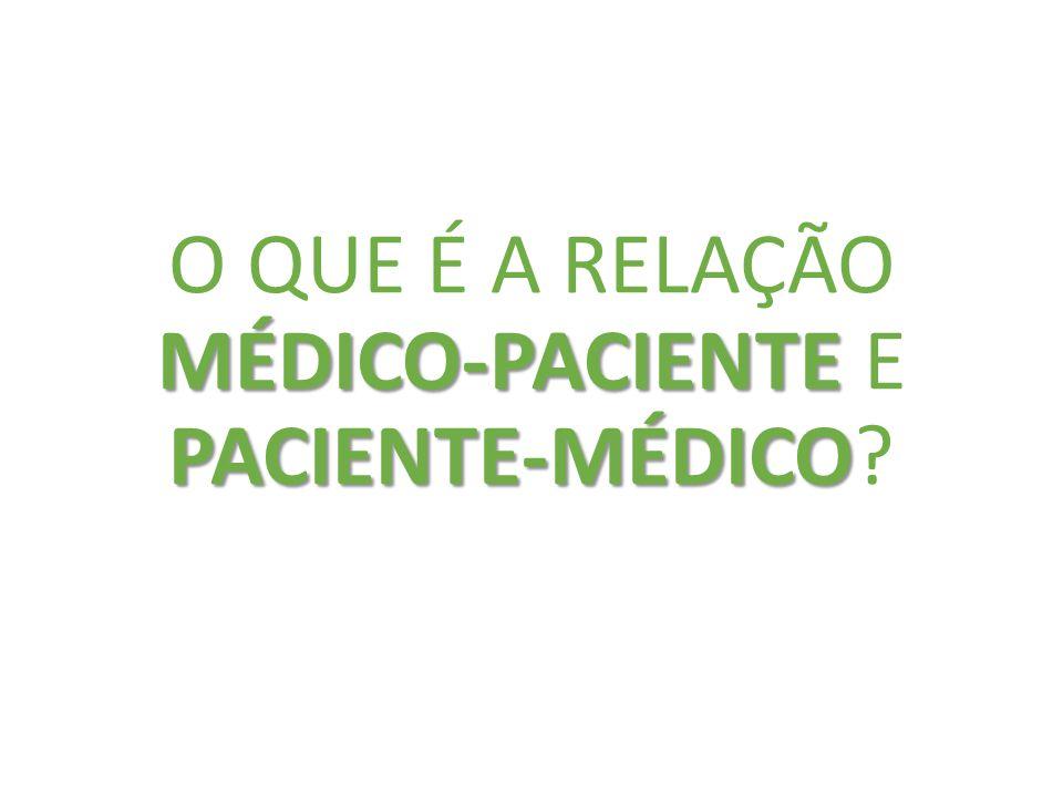 MÉDICO-PACIENTE PACIENTE-MÉDICO O QUE É A RELAÇÃO MÉDICO-PACIENTE E PACIENTE-MÉDICO?